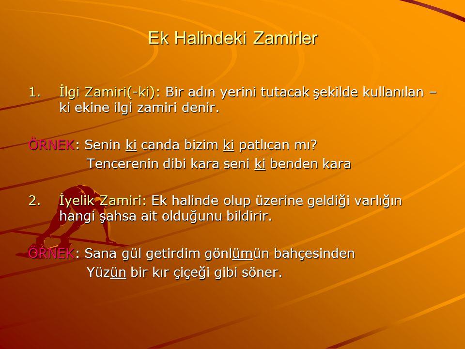 Ek Halindeki Zamirler İlgi Zamiri(-ki): Bir adın yerini tutacak şekilde kullanılan –ki ekine ilgi zamiri denir.