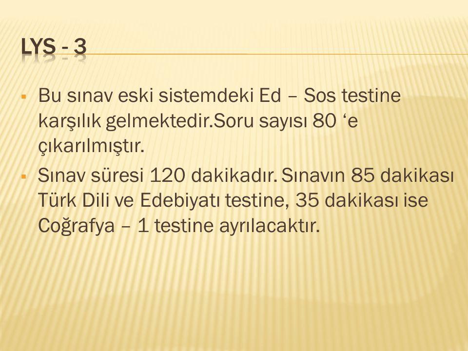Lys - 3 Bu sınav eski sistemdeki Ed – Sos testine karşılık gelmektedir.Soru sayısı 80 'e çıkarılmıştır.