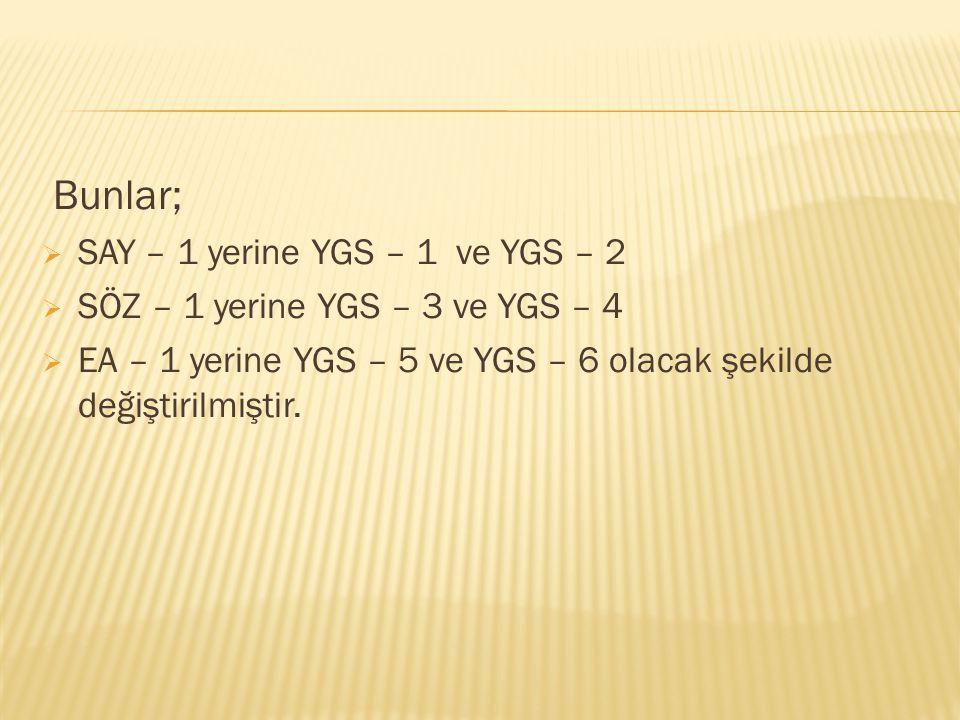 Bunlar; SAY – 1 yerine YGS – 1 ve YGS – 2