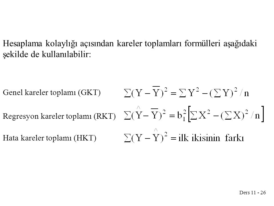 Hesaplama kolaylığı açısından kareler toplamları formülleri aşağıdaki şekilde de kullanılabilir: