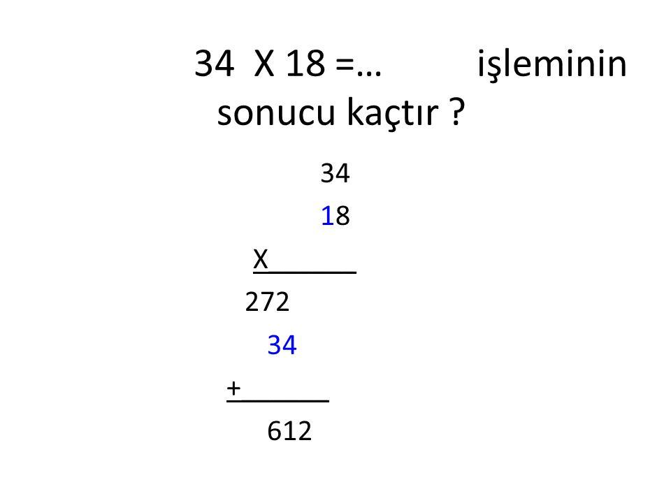 34 X 18 =… işleminin sonucu kaçtır