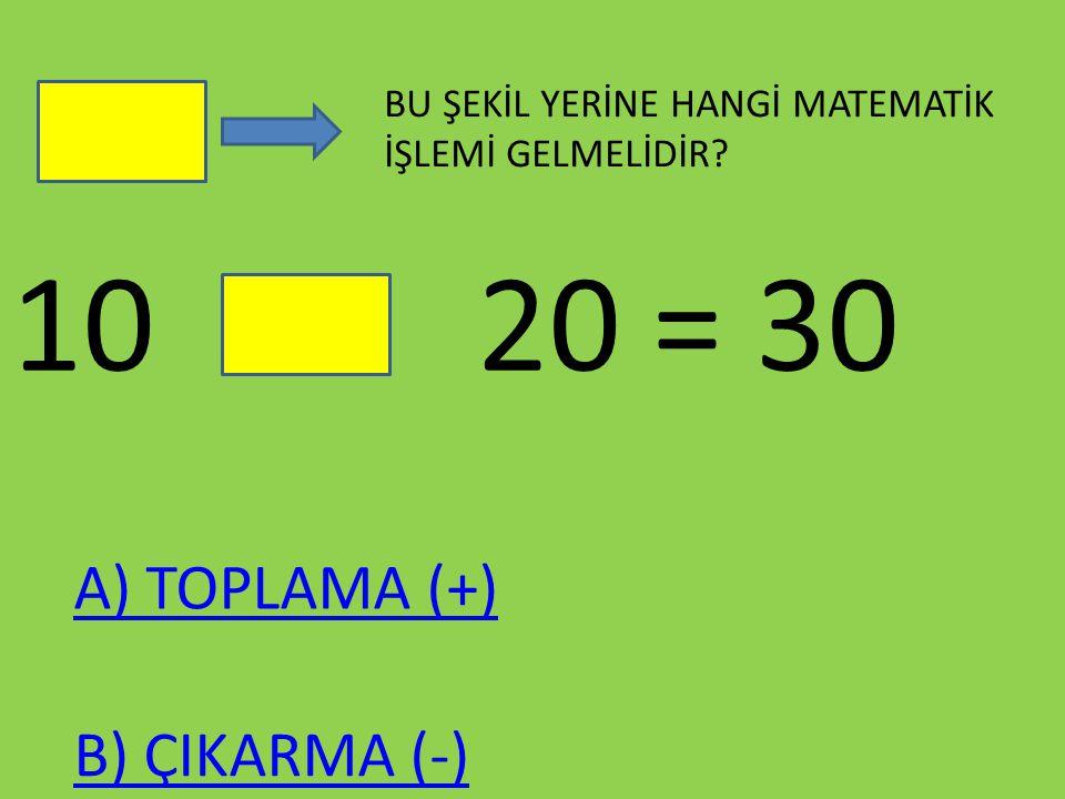 10 20 = 30 A) TOPLAMA (+) B) ÇIKARMA (-)