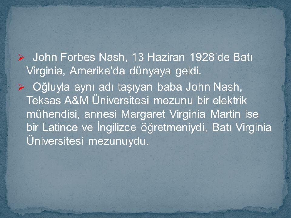 John Forbes Nash, 13 Haziran 1928'de Batı Virginia, Amerika'da dünyaya geldi.