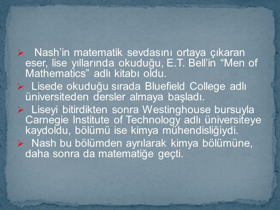 Nash'in matematik sevdasını ortaya çıkaran eser, lise yıllarında okuduğu, E.T. Bell'in Men of Mathematics adlı kitabı oldu.