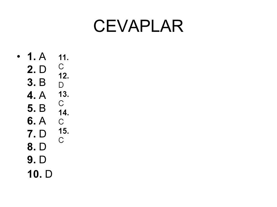 CEVAPLAR 1. A 2. D 3. B 4. A 5. B 6. A 7. D 8. D 9. D 10. D 11. C 12. D 13. C 14. C 15. C