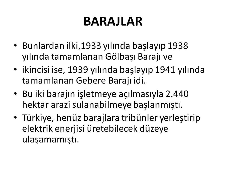 BARAJLAR Bunlardan ilki,1933 yılında başlayıp 1938 yılında tamamlanan Gölbaşı Barajı ve.