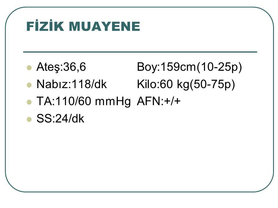 FİZİK MUAYENE Ateş:36,6 Boy:159cm(10-25p)