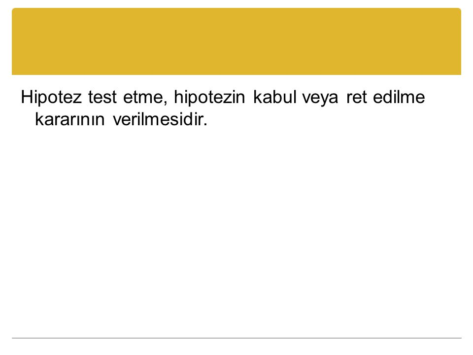 Hipotez test etme, hipotezin kabul veya ret edilme kararının verilmesidir.
