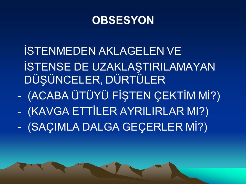 OBSESYON İSTENMEDEN AKLAGELEN VE. İSTENSE DE UZAKLAŞTIRILAMAYAN DÜŞÜNCELER, DÜRTÜLER. - (ACABA ÜTÜYÜ FİŞTEN ÇEKTİM Mİ )