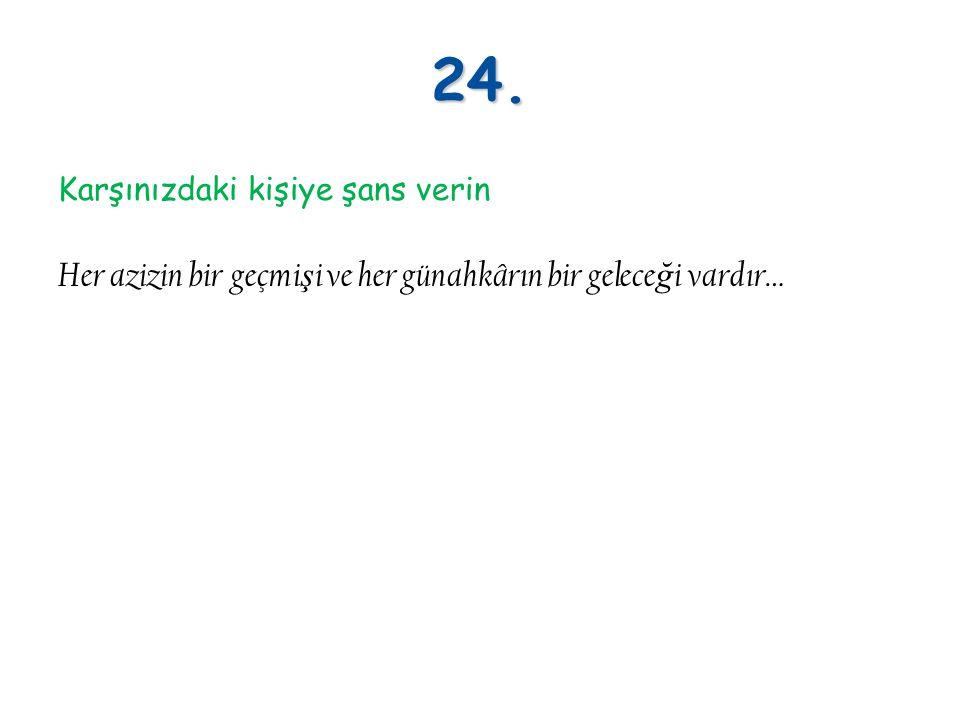 24. Her azizin bir geçmişi ve her günahkârın bir geleceği vardır…