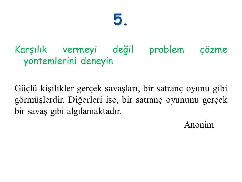5. Karşılık vermeyi değil problem çözme yöntemlerini deneyin