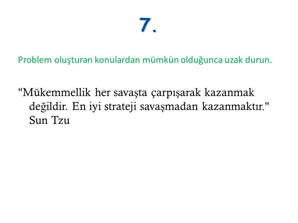 7. Problem oluşturan konulardan mümkün olduğunca uzak durun.