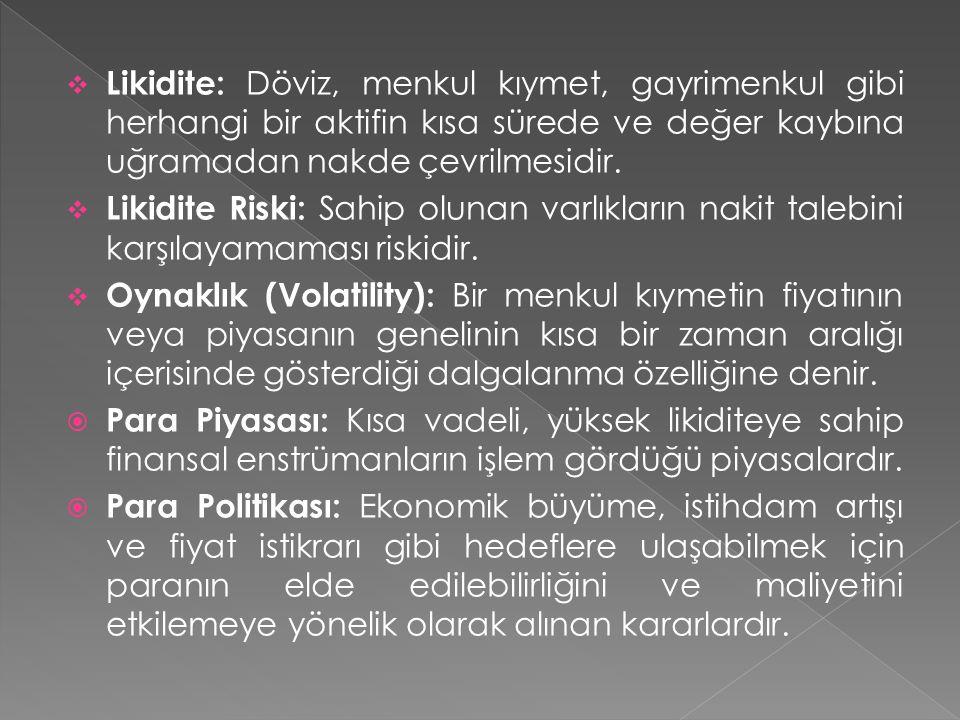 Likidite: Döviz, menkul kıymet, gayrimenkul gibi herhangi bir aktifin kısa sürede ve değer kaybına uğramadan nakde çevrilmesidir.