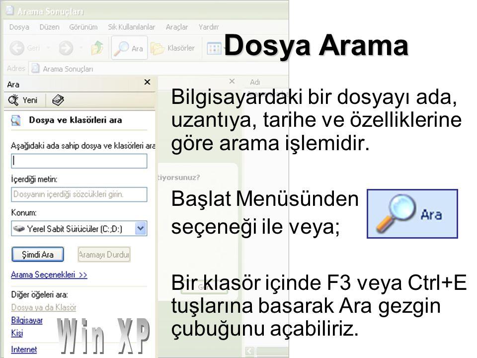 Dosya Arama Bilgisayardaki bir dosyayı ada, uzantıya, tarihe ve özelliklerine göre arama işlemidir.