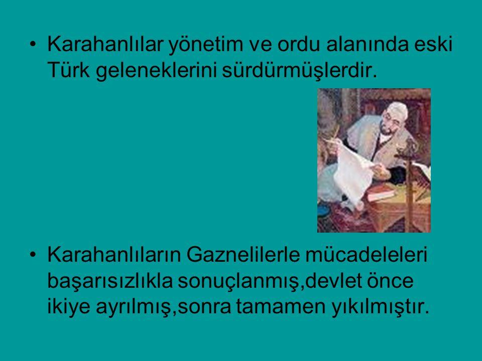 Karahanlılar yönetim ve ordu alanında eski Türk geleneklerini sürdürmüşlerdir.