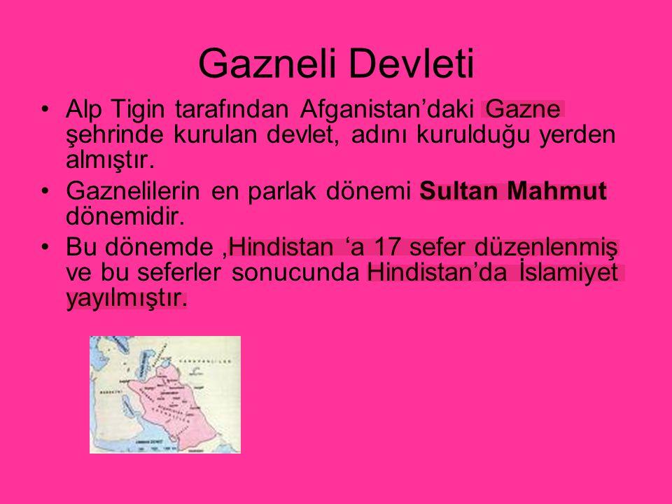 Gazneli Devleti Alp Tigin tarafından Afganistan'daki Gazne şehrinde kurulan devlet, adını kurulduğu yerden almıştır.