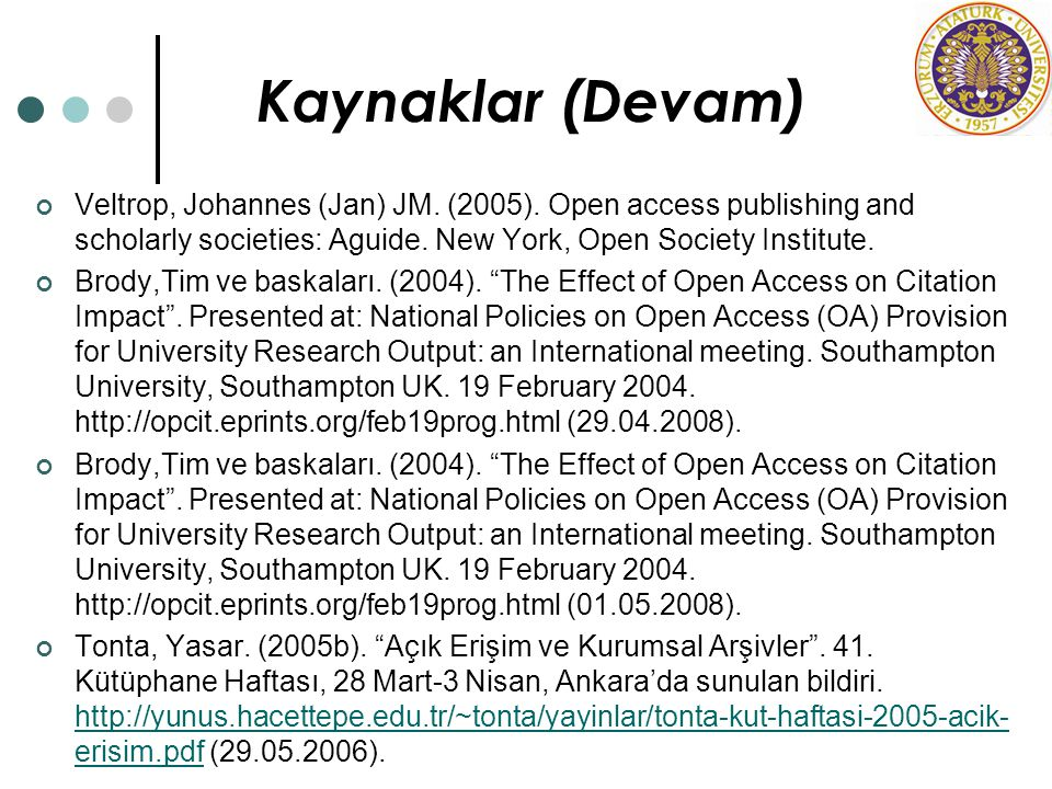 Kaynaklar (Devam) Veltrop, Johannes (Jan) JM. (2005). Open access publishing and scholarly societies: Aguide. New York, Open Society Institute.