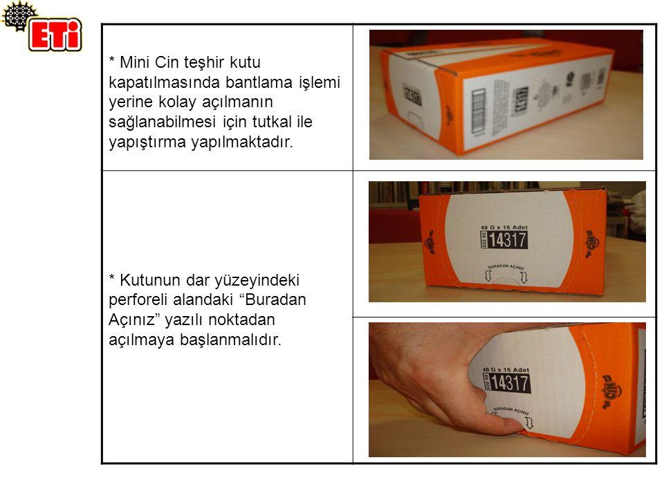 * Mini Cin teşhir kutu kapatılmasında bantlama işlemi yerine kolay açılmanın sağlanabilmesi için tutkal ile yapıştırma yapılmaktadır.