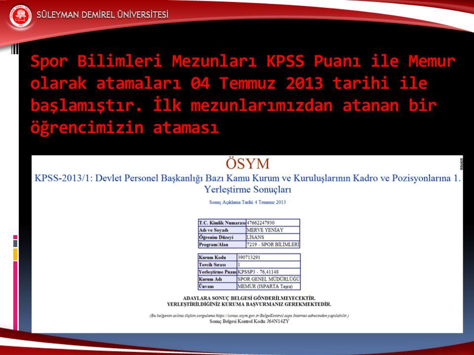 Spor Bilimleri Mezunları KPSS Puanı ile Memur olarak atamaları 04 Temmuz 2013 tarihi ile başlamıştır.
