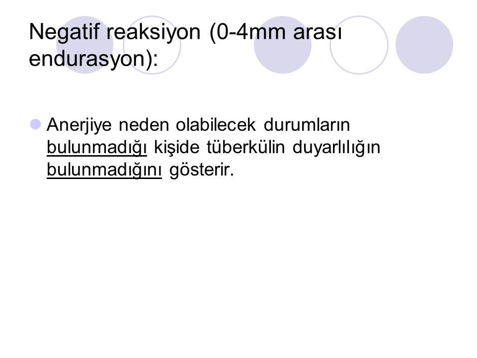 Negatif reaksiyon (0-4mm arası endurasyon):