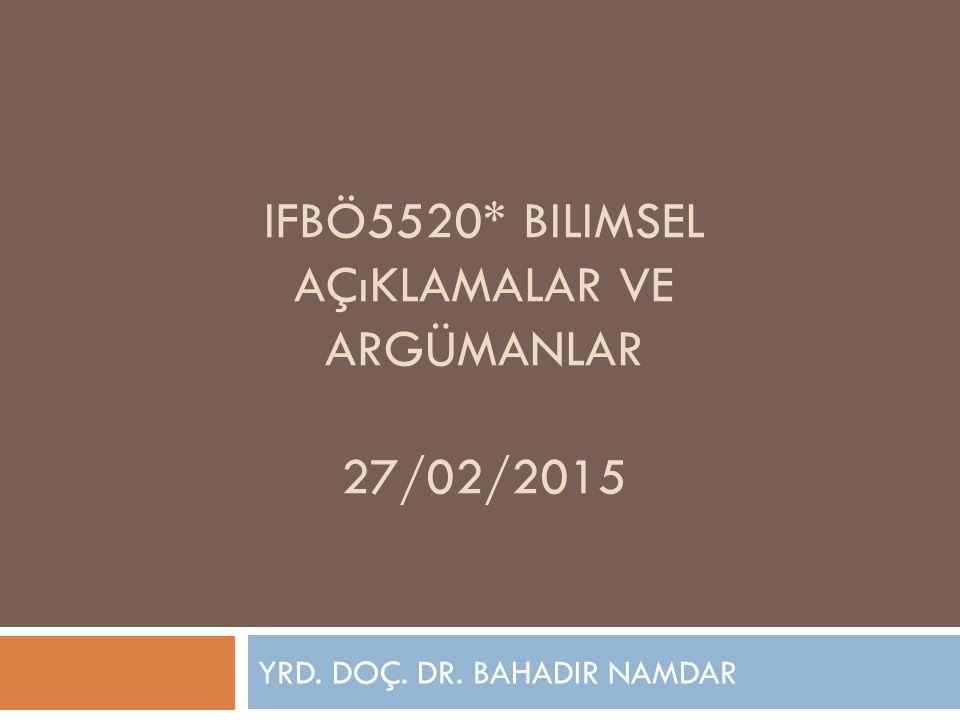 IFBö5520* Bilimsel Açıklamalar ve Argümanlar 27/02/2015