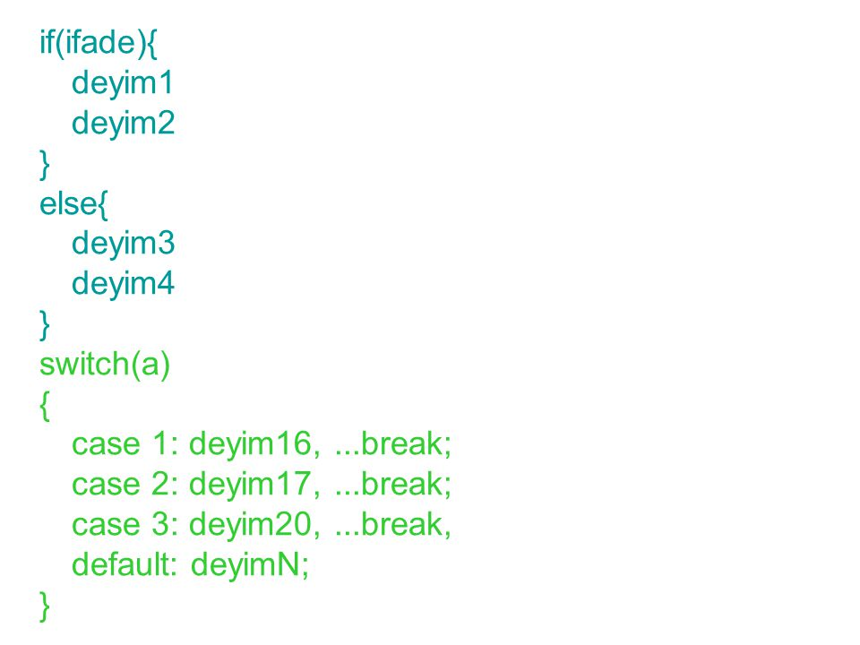 if(ifade){ deyim1. deyim2. } else{ deyim3. deyim4. switch(a) { case 1: deyim16, ...break; case 2: deyim17, ...break;