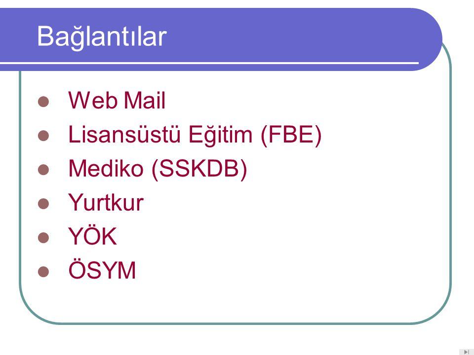Bağlantılar Web Mail Lisansüstü Eğitim (FBE) Mediko (SSKDB) Yurtkur