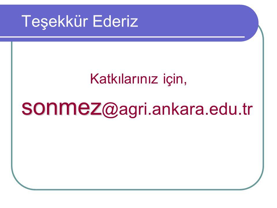 Teşekkür Ederiz Katkılarınız için, sonmez@agri.ankara.edu.tr