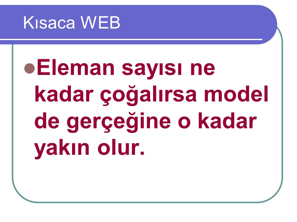 Kısaca WEB Eleman sayısı ne kadar çoğalırsa model de gerçeğine o kadar yakın olur.