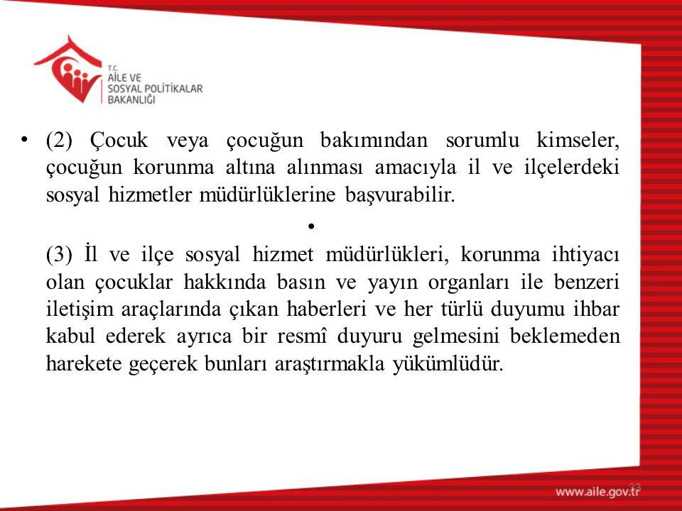 (2) Çocuk veya çocuğun bakımından sorumlu kimseler, çocuğun korunma altına alınması amacıyla il ve ilçelerdeki sosyal hizmetler müdürlüklerine başvurabilir.