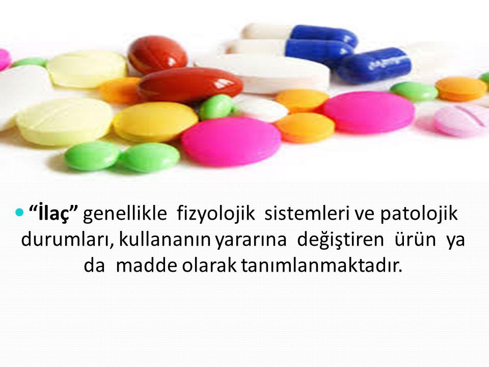 İlaç genellikle fizyolojik sistemleri ve patolojik durumları, kullananın yararına değiştiren ürün ya da madde olarak tanımlanmaktadır.