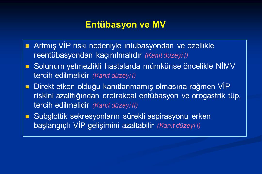 Entübasyon ve MV Artmış VİP riski nedeniyle intübasyondan ve özellikle reentübasyondan kaçınılmalıdır (Kanıt düzeyi I)