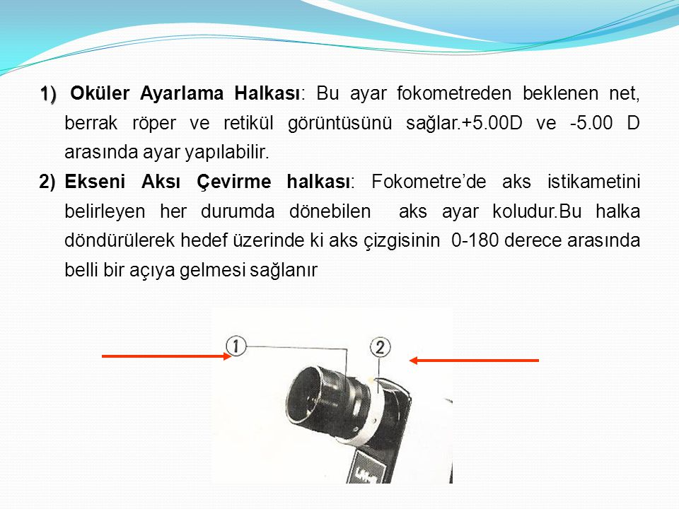 Oküler Ayarlama Halkası: Bu ayar fokometreden beklenen net, berrak röper ve retikül görüntüsünü sağlar.+5.00D ve -5.00 D arasında ayar yapılabilir.