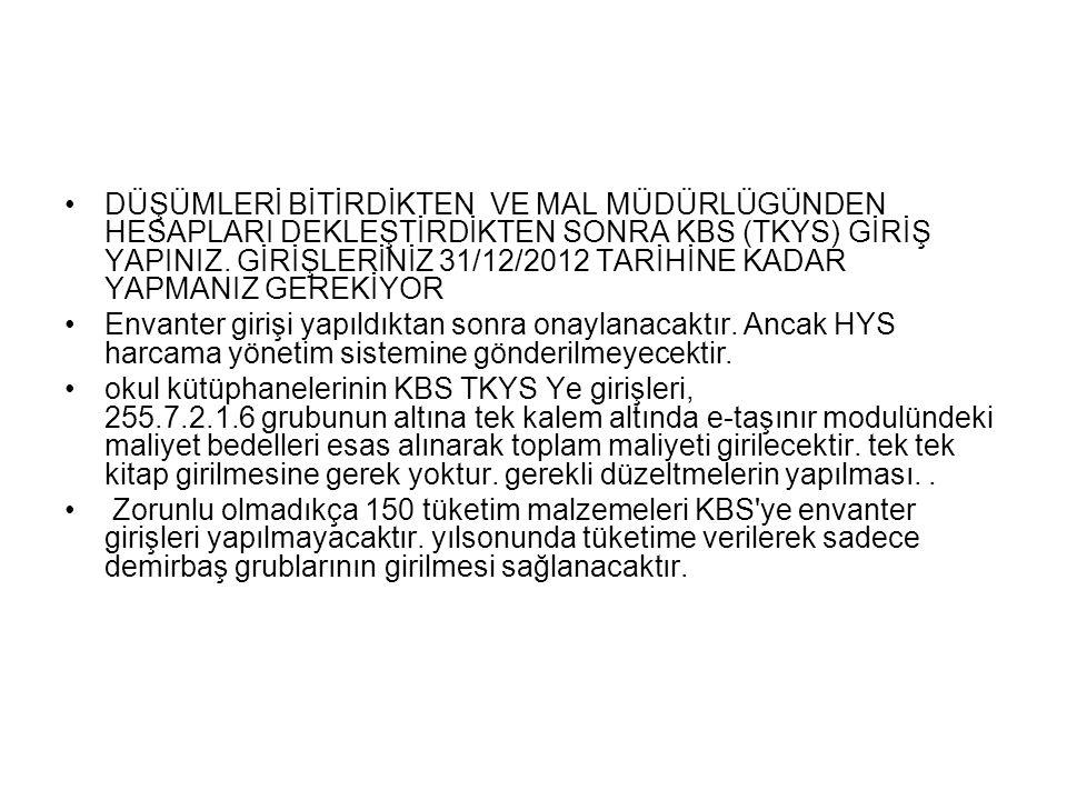 DÜŞÜMLERİ BİTİRDİKTEN VE MAL MÜDÜRLÜGÜNDEN HESAPLARI DEKLEŞTİRDİKTEN SONRA KBS (TKYS) GİRİŞ YAPINIZ. GİRİŞLERİNİZ 31/12/2012 TARİHİNE KADAR YAPMANIZ GEREKİYOR