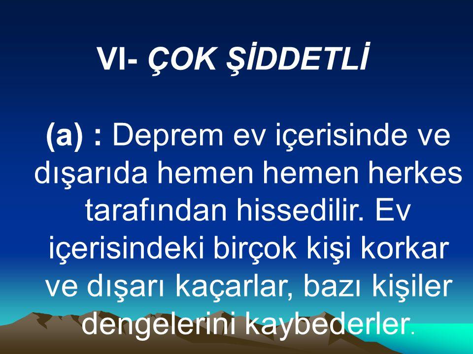 VI- ÇOK ŞİDDETLİ