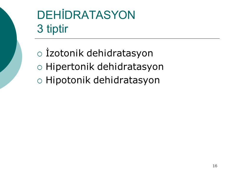 DEHİDRATASYON 3 tiptir İzotonik dehidratasyon Hipertonik dehidratasyon