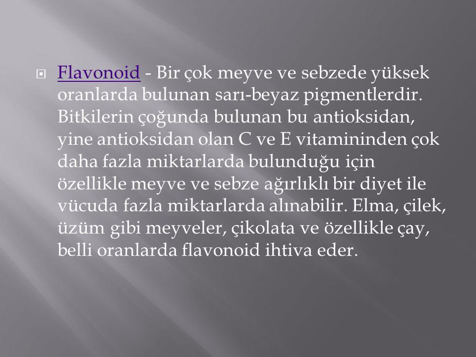 Flavonoid - Bir çok meyve ve sebzede yüksek oranlarda bulunan sarı-beyaz pigmentlerdir.