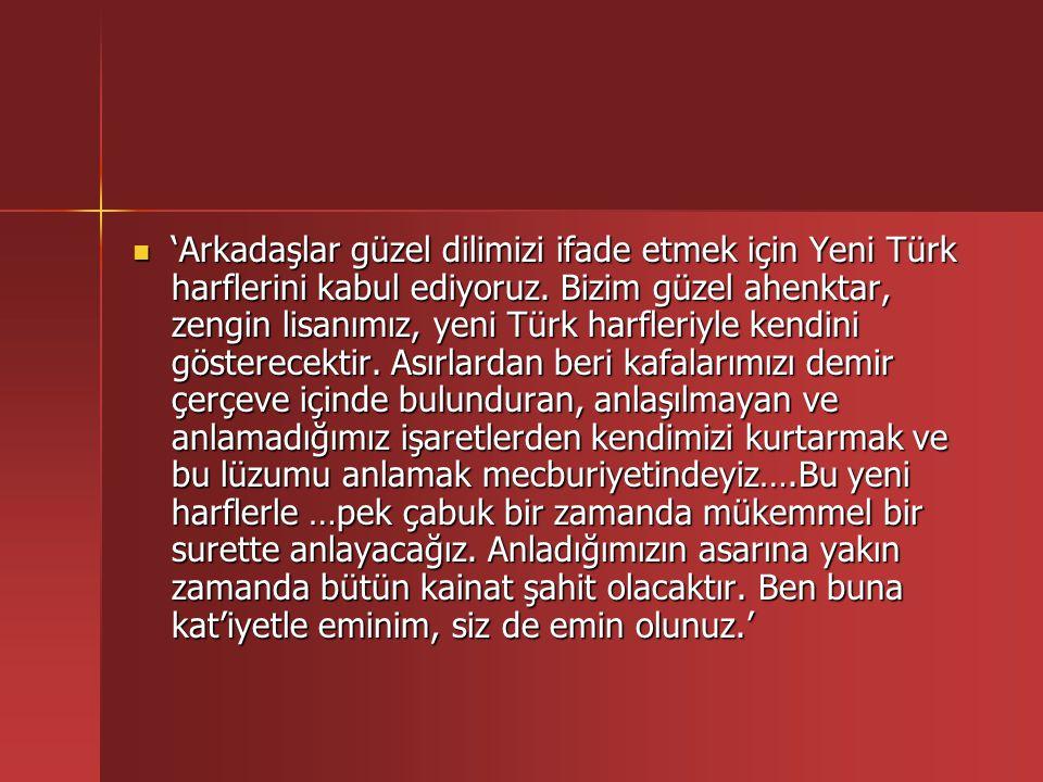 'Arkadaşlar güzel dilimizi ifade etmek için Yeni Türk harflerini kabul ediyoruz.
