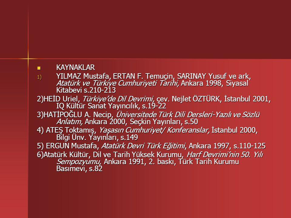 KAYNAKLAR YILMAZ Mustafa, ERTAN F. Temuçin, SARINAY Yusuf ve ark, Atatürk ve Türkiye Cumhuriyeti Tarihi, Ankara 1998, Siyasal Kitabevi s.210-213.