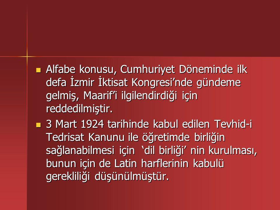 Alfabe konusu, Cumhuriyet Döneminde ilk defa İzmir İktisat Kongresi'nde gündeme gelmiş, Maarif'i ilgilendirdiği için reddedilmiştir.
