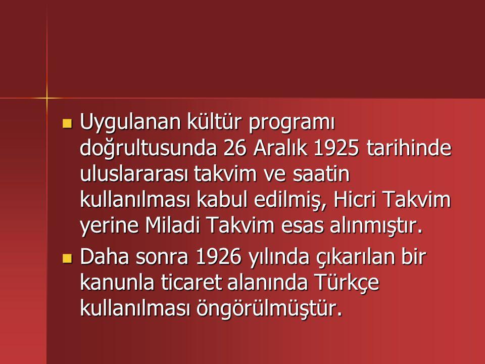 Uygulanan kültür programı doğrultusunda 26 Aralık 1925 tarihinde uluslararası takvim ve saatin kullanılması kabul edilmiş, Hicri Takvim yerine Miladi Takvim esas alınmıştır.