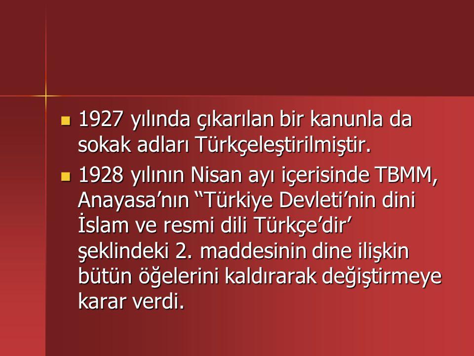 1927 yılında çıkarılan bir kanunla da sokak adları Türkçeleştirilmiştir.