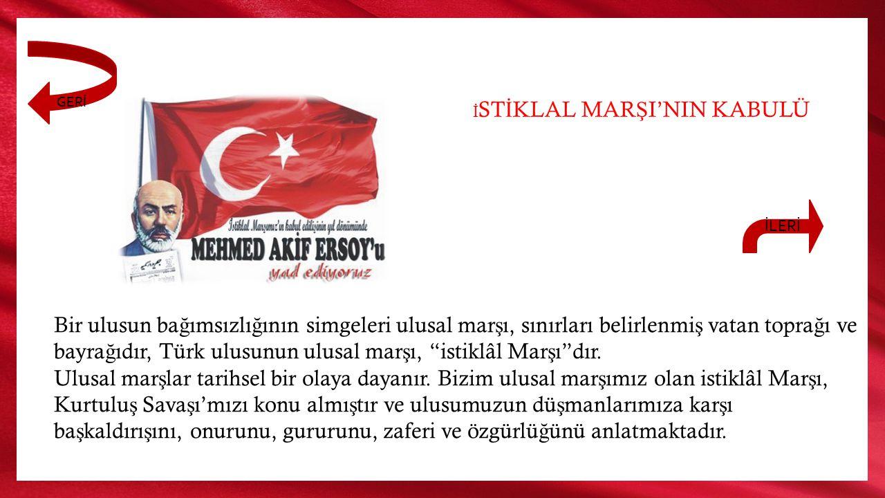 GERİ İSTİKLAL MARŞI'NIN KABULÜ. İLERİ.