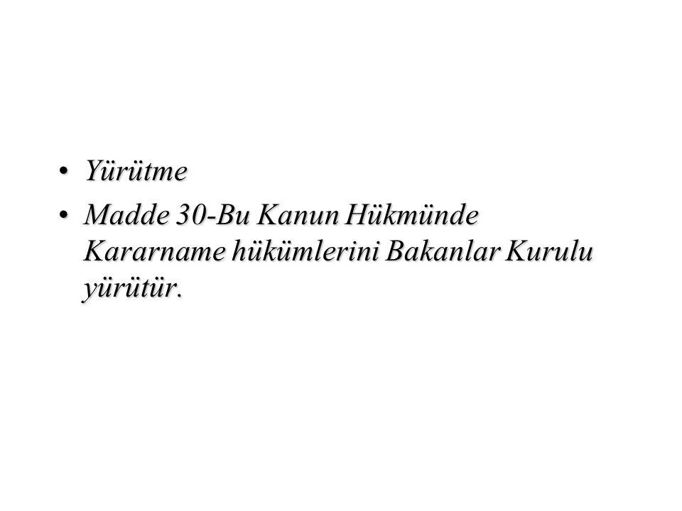 Yürütme Madde 30-Bu Kanun Hükmünde Kararname hükümlerini Bakanlar Kurulu yürütür.