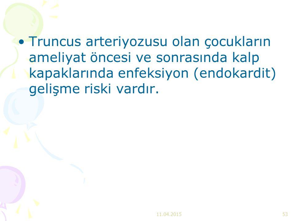 Truncus arteriyozusu olan çocukların ameliyat öncesi ve sonrasında kalp kapaklarında enfeksiyon (endokardit) gelişme riski vardır.