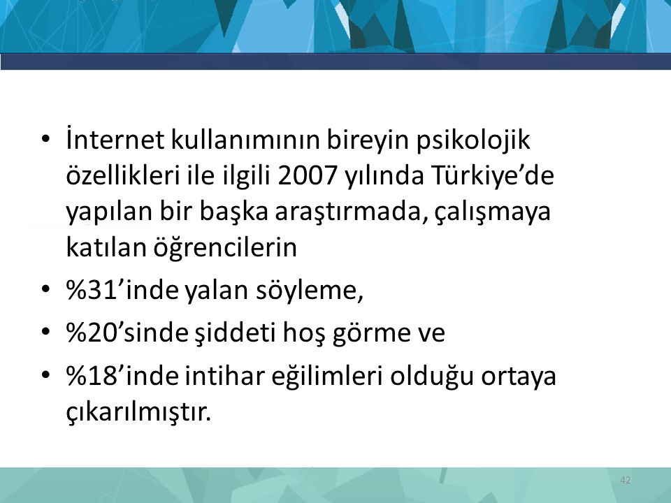 İnternet kullanımının bireyin psikolojik özellikleri ile ilgili 2007 yılında Türkiye'de yapılan bir başka araştırmada, çalışmaya katılan öğrencilerin