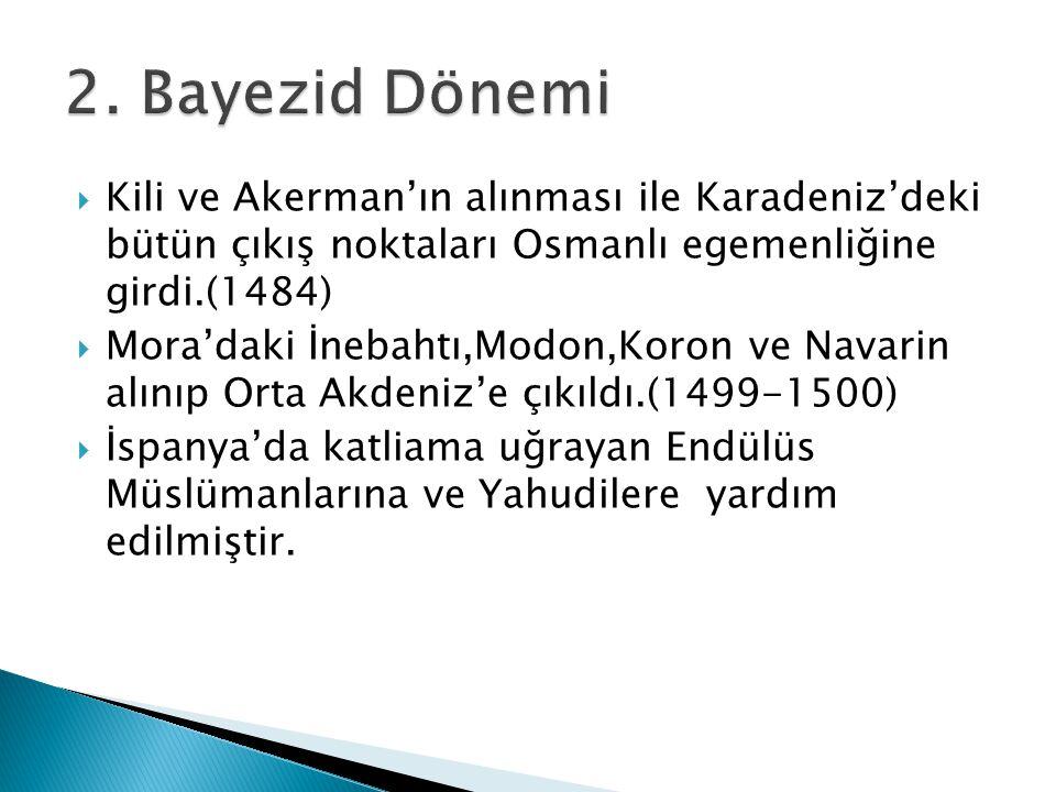 2. Bayezid Dönemi Kili ve Akerman'ın alınması ile Karadeniz'deki bütün çıkış noktaları Osmanlı egemenliğine girdi.(1484)