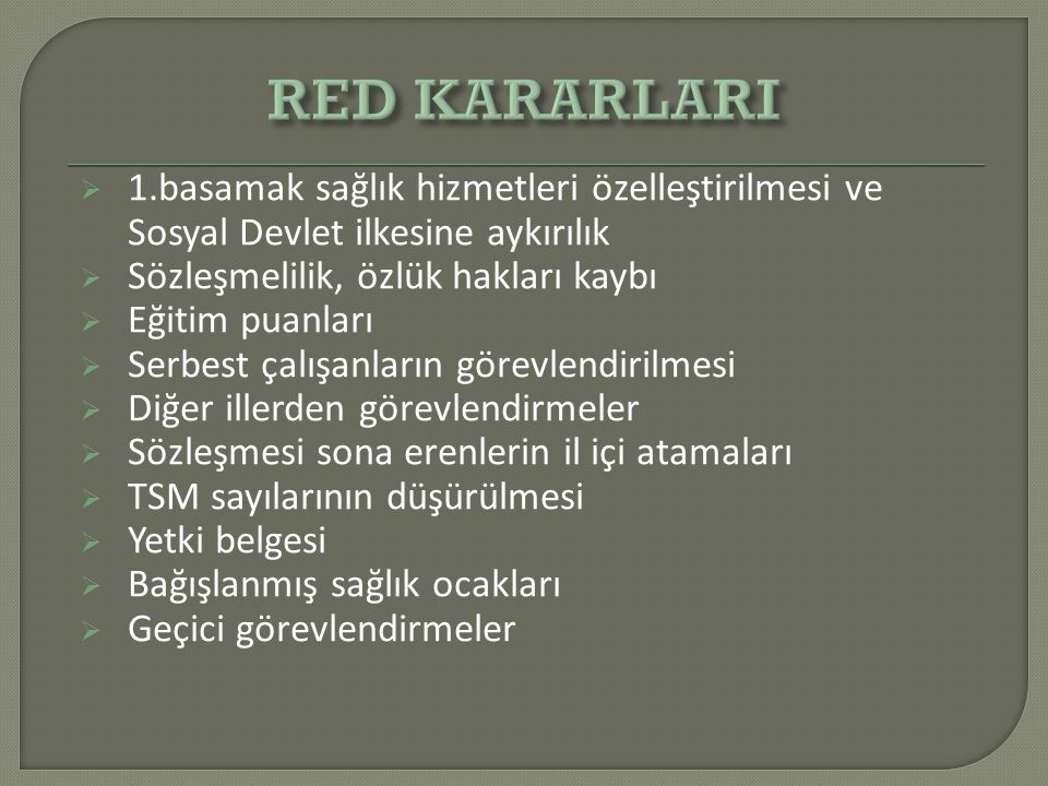 RED KARARLARI 1.basamak sağlık hizmetleri özelleştirilmesi ve Sosyal Devlet ilkesine aykırılık. Sözleşmelilik, özlük hakları kaybı.