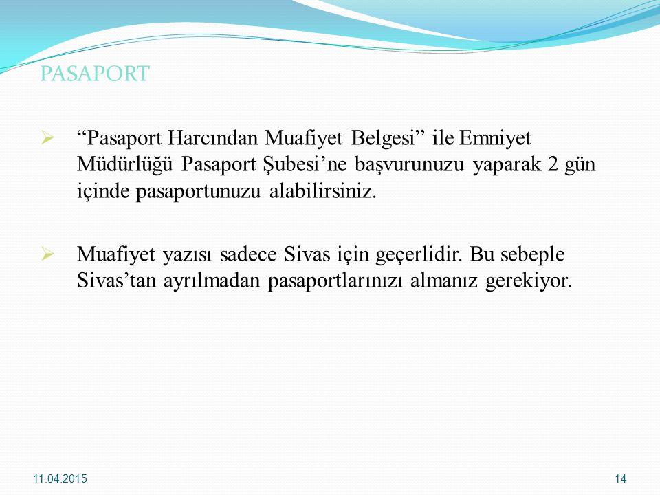 PASAPORT Pasaport Harcından Muafiyet Belgesi ile Emniyet Müdürlüğü Pasaport Şubesi'ne başvurunuzu yaparak 2 gün içinde pasaportunuzu alabilirsiniz.