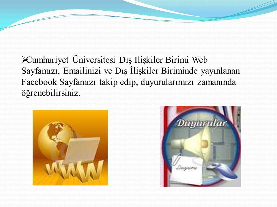 Cumhuriyet Üniversitesi Dış Ilişkiler Birimi Web Sayfamızı, Emailinizi ve Dış İlişkiler Biriminde yayınlanan Facebook Sayfamızı takip edip, duyurularımızı zamanında öğrenebilirsiniz.